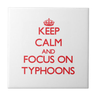 Keep Calm and focus on Typhoons Ceramic Tile