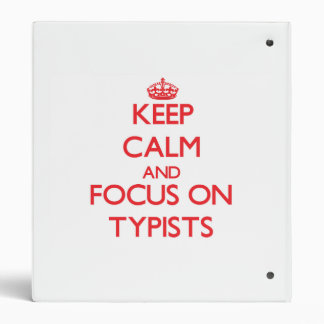 Keep Calm and focus on Typists 3 Ring Binder