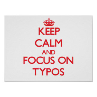 Keep Calm and focus on Typos Poster