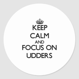 Keep Calm and focus on Udders Classic Round Sticker