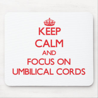 Keep Calm and focus on Umbilical Cords Mousepad