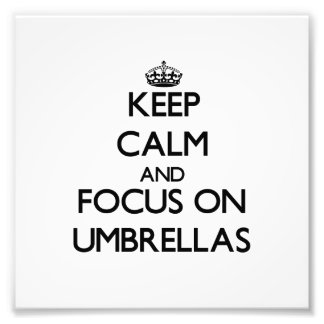 Keep Calm and focus on Umbrellas Photo Print
