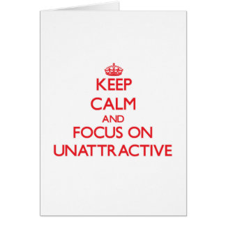 Keep Calm and focus on Unattractive Card