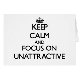 Keep Calm and focus on Unattractive Cards