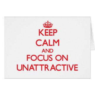 Keep Calm and focus on Unattractive Greeting Card
