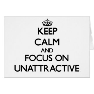Keep Calm and focus on Unattractive Greeting Cards