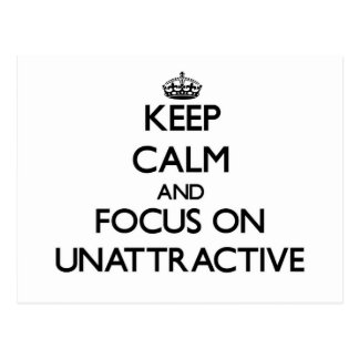 Keep Calm and focus on Unattractive Postcard