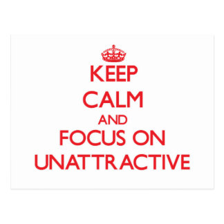 Keep Calm and focus on Unattractive Post Cards