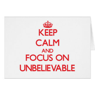 Keep Calm and focus on Unbelievable Cards