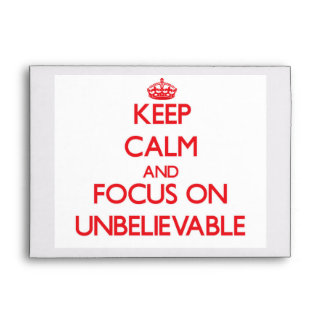 Keep Calm and focus on Unbelievable Envelope