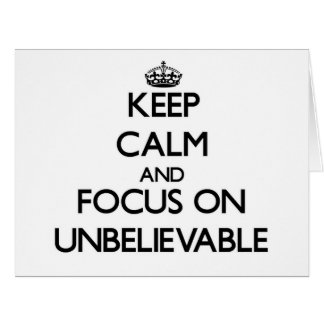 Keep Calm and focus on Unbelievable Greeting Card