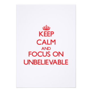 Keep Calm and focus on Unbelievable Invitation