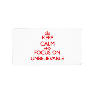 Keep Calm and focus on Unbelievable Labels