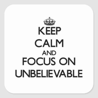 Keep Calm and focus on Unbelievable Square Sticker