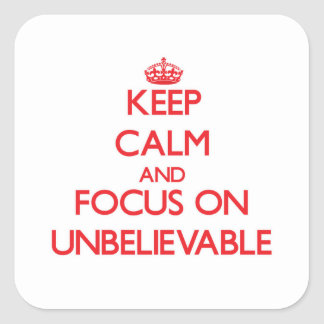 Keep Calm and focus on Unbelievable Sticker