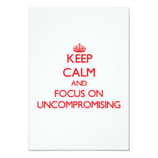 Keep Calm and focus on Uncompromising 3.5x5 Paper Invitation Card