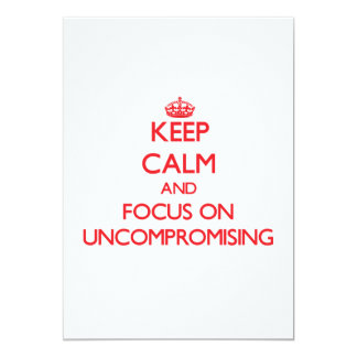 Keep Calm and focus on Uncompromising 5x7 Paper Invitation Card
