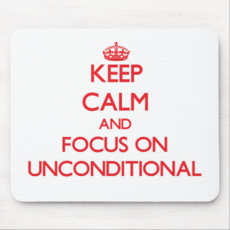 Keep Calm and focus on Unconditional Mousepads