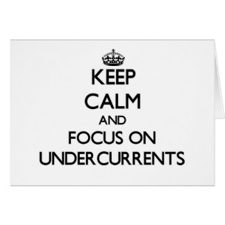 Keep Calm and focus on Undercurrents Cards