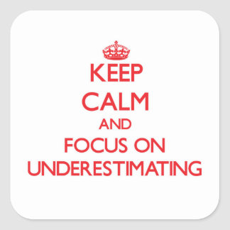 Keep Calm and focus on Underestimating Square Sticker