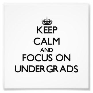 Keep Calm and focus on Undergrads Art Photo