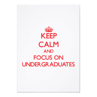 Keep Calm and focus on Undergraduates 5x7 Paper Invitation Card