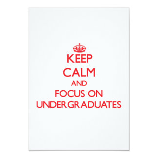 "Keep Calm and focus on Undergraduates 3.5"" X 5"" Invitation Card"