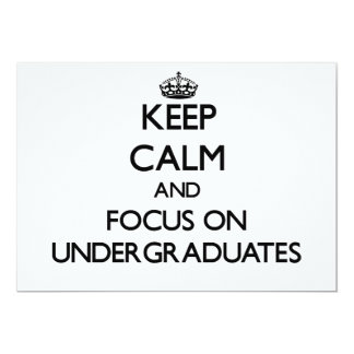 "Keep Calm and focus on Undergraduates 5"" X 7"" Invitation Card"