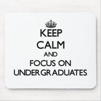 Keep Calm and focus on Undergraduates Mouse Pad