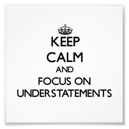 Keep Calm and focus on Understatements Photograph