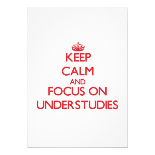 Keep Calm and focus on Understudies Personalized Invitation