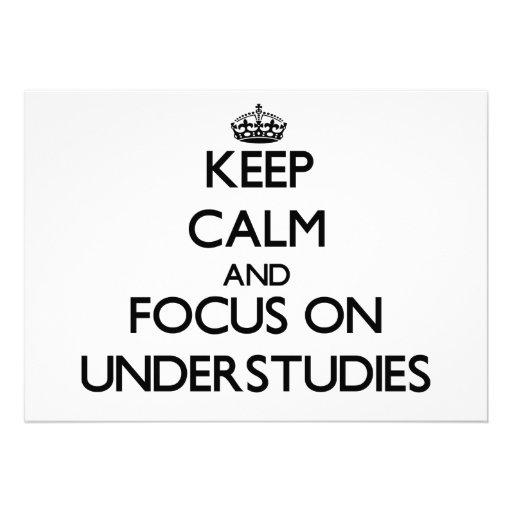 Keep Calm and focus on Understudies Invite