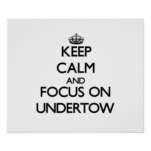 Keep Calm and focus on Undertow Poster