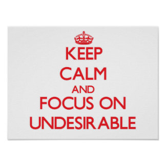 Keep Calm and focus on Undesirable Poster
