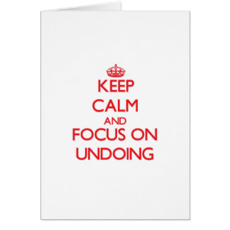 Keep Calm and focus on Undoing Greeting Cards