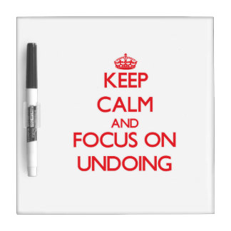 Keep Calm and focus on Undoing Dry-Erase Whiteboard