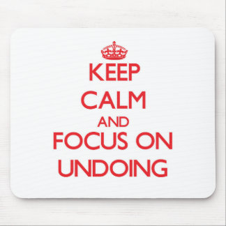 Keep Calm and focus on Undoing Mousepad