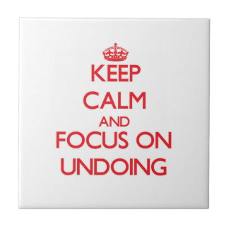 Keep Calm and focus on Undoing Ceramic Tiles
