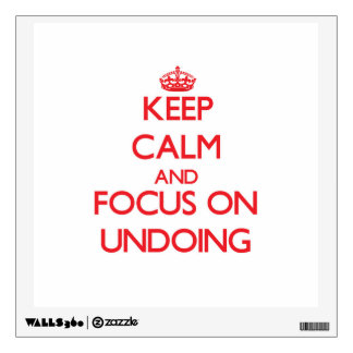 Keep Calm and focus on Undoing Room Graphics