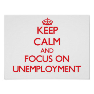 Keep Calm and focus on Unemployment Poster