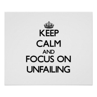 Keep Calm and focus on Unfailing Posters
