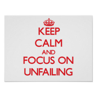 Keep Calm and focus on Unfailing Poster