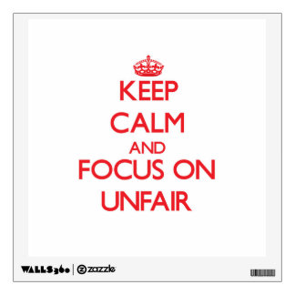 Keep Calm and focus on Unfair Wall Graphic