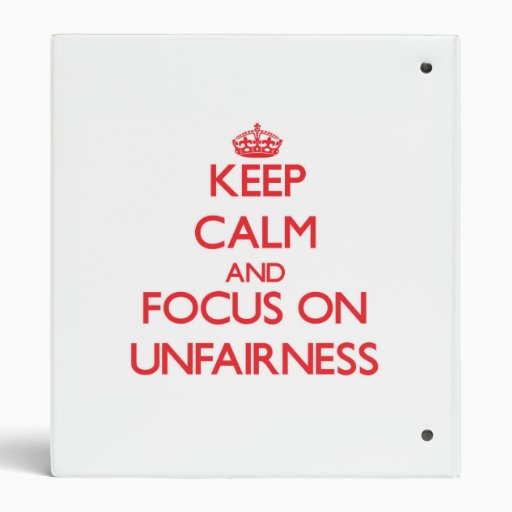 Keep Calm and focus on Unfairness 3 Ring Binders