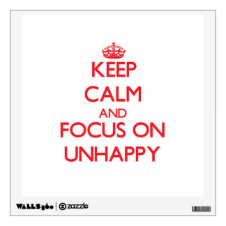 Keep Calm and focus on Unhappy Room Decal