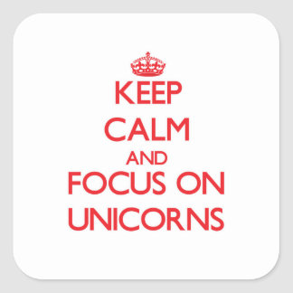 Keep Calm and focus on Unicorns Square Sticker