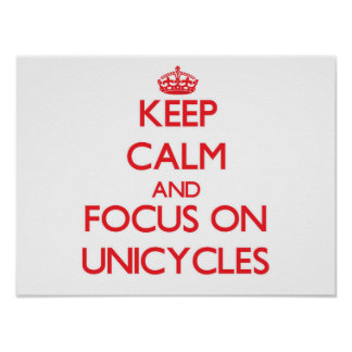 Keep Calm and focus on Unicycles Print