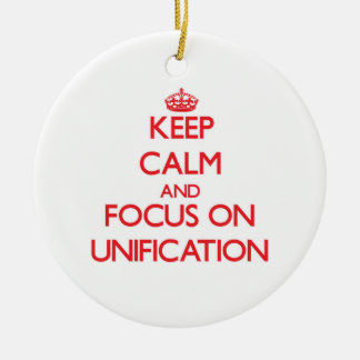 Keep Calm and focus on Unification Christmas Ornament