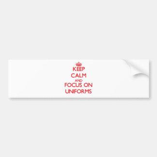 Keep Calm and focus on Uniforms Bumper Sticker