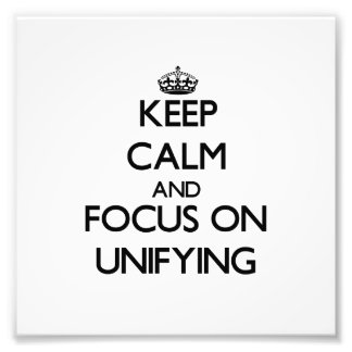 Keep Calm and focus on Unifying Art Photo
